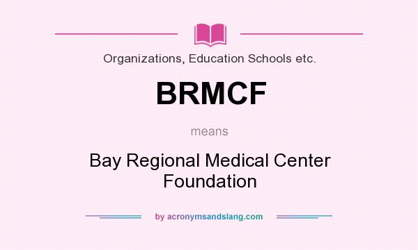 What does BRMCF mean? It stands for Bay Regional Medical Center Foundation