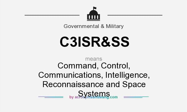 What does C3ISR&SS mean? It stands for Command, Control, Communications, Intelligence, Reconnaissance and Space Systems