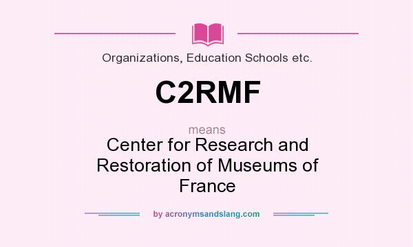 What does C2RMF mean? It stands for Center for Research and Restoration of Museums of France