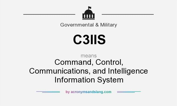 What does C3IIS mean? It stands for Command, Control, Communications, and Intelligence Information System