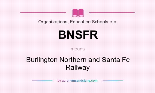 What does BNSFR mean? It stands for Burlington Northern and Santa Fe Railway