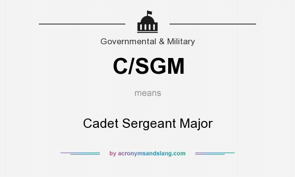 What does C/SGM mean? It stands for Cadet Sergeant Major