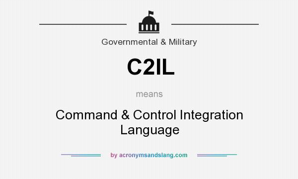 What does C2IL mean? It stands for Command & Control Integration Language