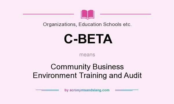 What does C-BETA mean? It stands for Community Business Environment Training and Audit
