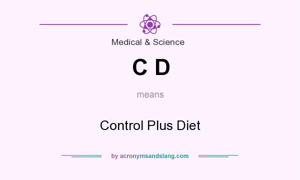 What does C D mean? It stands for Control Plus Diet