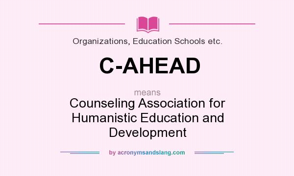 What does C-AHEAD mean? It stands for Counseling Association for Humanistic Education and Development
