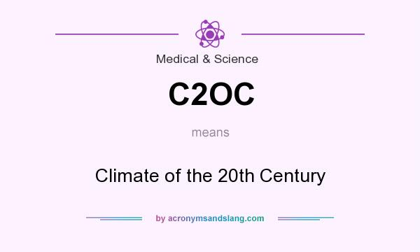 What does C2OC mean? It stands for Climate of the 20th Century