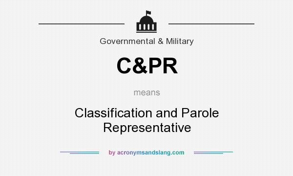 What does C&PR mean? It stands for Classification and Parole Representative
