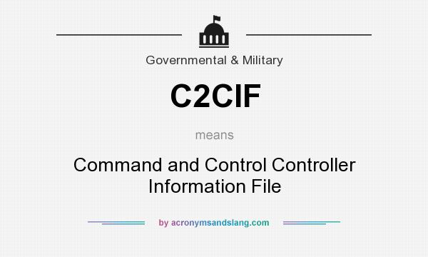 What does C2CIF mean? It stands for Command and Control Controller Information File