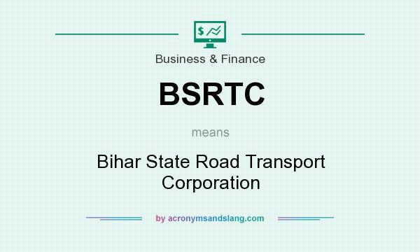 What does BSRTC mean? It stands for Bihar State Road Transport Corporation