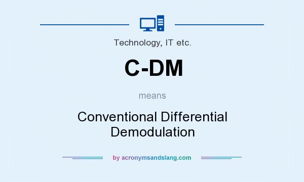 What does C-DM mean? It stands for Conventional Differential Demodulation
