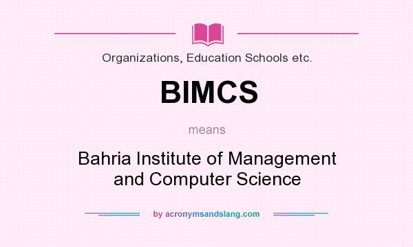 What does BIMCS mean? It stands for Bahria Institute of Management and Computer Science