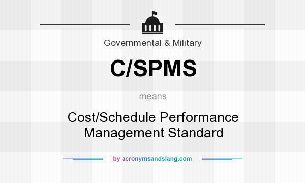 What does C/SPMS mean? It stands for Cost/Schedule Performance Management Standard