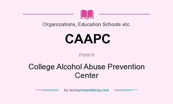 What does CAAPC mean? It stands for College Alcohol Abuse Prevention Center