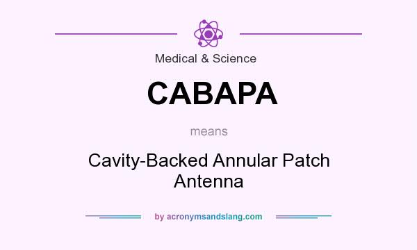 What does CABAPA mean? It stands for Cavity-Backed Annular Patch Antenna