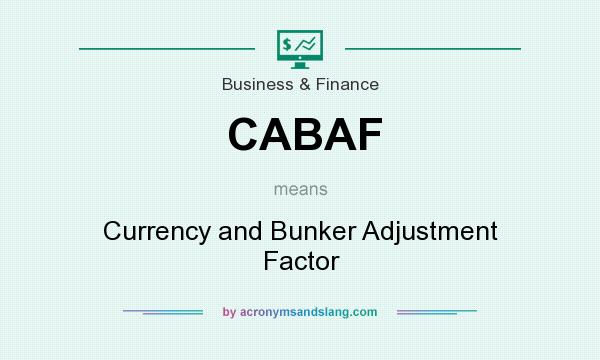 What does CABAF mean? It stands for Currency and Bunker Adjustment Factor