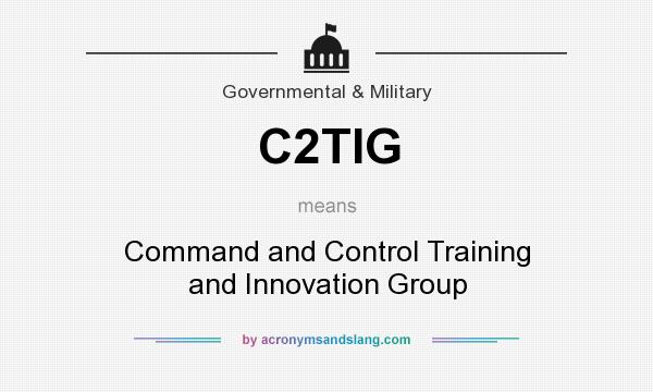 What does C2TIG mean? It stands for Command and Control Training and Innovation Group