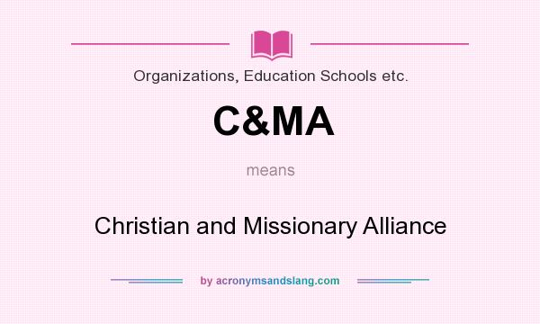 What does C&MA mean? It stands for Christian and Missionary Alliance