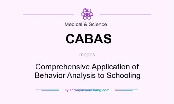 What does CABAS mean? It stands for Comprehensive Application of Behavior Analysis to Schooling
