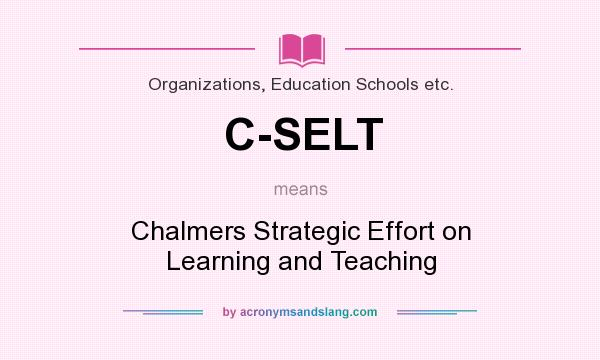 What does C-SELT mean? It stands for Chalmers Strategic Effort on Learning and Teaching