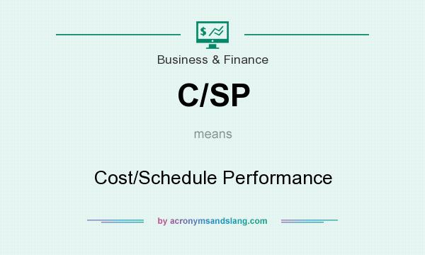 What does C/SP mean? It stands for Cost/Schedule Performance
