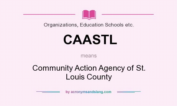 What does CAASTL mean? It stands for Community Action Agency of St. Louis County