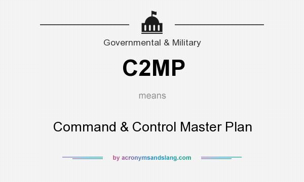 What does C2MP mean? It stands for Command & Control Master Plan