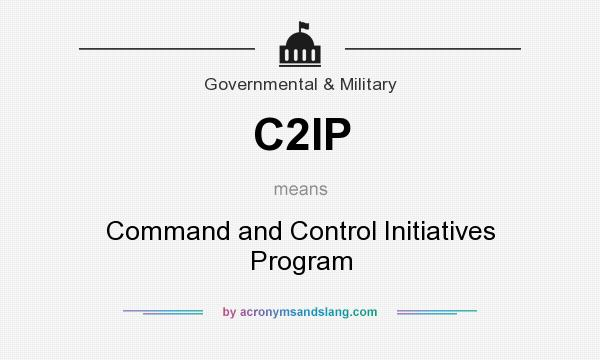 What does C2IP mean? It stands for Command and Control Initiatives Program