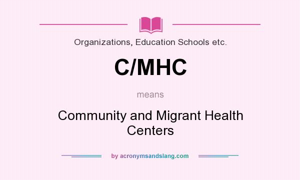 What does C/MHC mean? It stands for Community and Migrant Health Centers