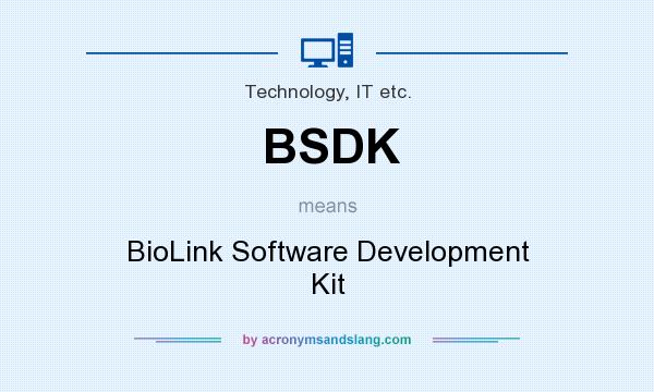 What does BSDK mean? It stands for BioLink Software Development Kit