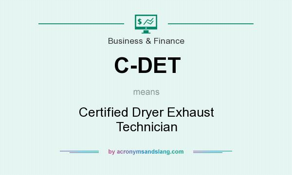 What does C-DET mean? It stands for Certified Dryer Exhaust Technician