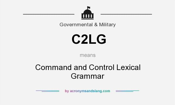 What does C2LG mean? It stands for Command and Control Lexical Grammar