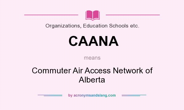 What does CAANA mean? It stands for Commuter Air Access Network of Alberta