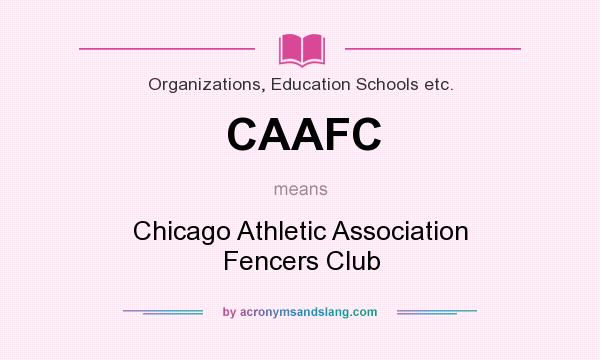 What does CAAFC mean? It stands for Chicago Athletic Association Fencers Club