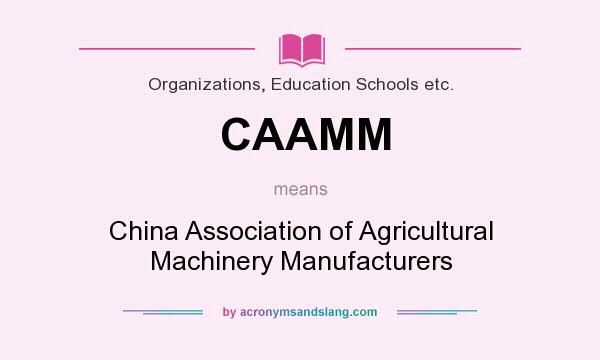 What does CAAMM mean? It stands for China Association of Agricultural Machinery Manufacturers