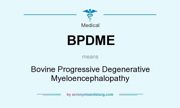 What does BPDME mean? It stands for Bovine Progressive Degenerative Myeloencephalopathy