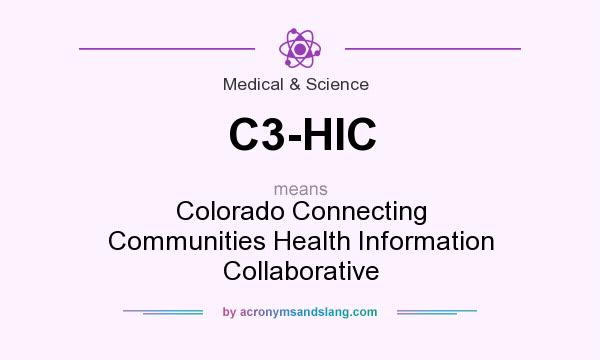 What does C3-HIC mean? It stands for Colorado Connecting Communities Health Information Collaborative