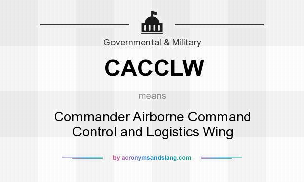 What does CACCLW mean? It stands for Commander Airborne Command Control and Logistics Wing