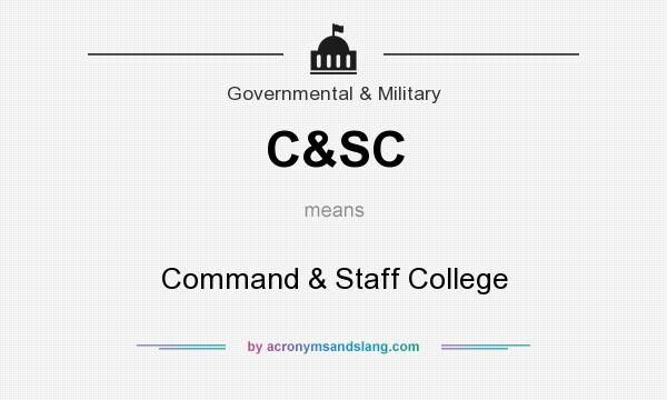 What does C&SC mean? It stands for Command & Staff College