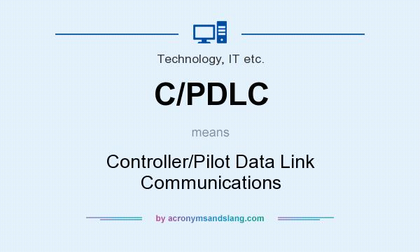 What does C/PDLC mean? It stands for Controller/Pilot Data Link Communications
