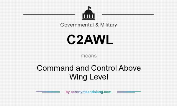 What does C2AWL mean? It stands for Command and Control Above Wing Level