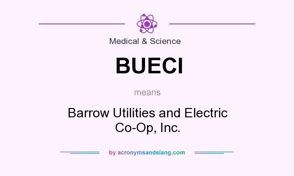 What does BUECI mean? It stands for Barrow Utilities and Electric Co-Op, Inc.