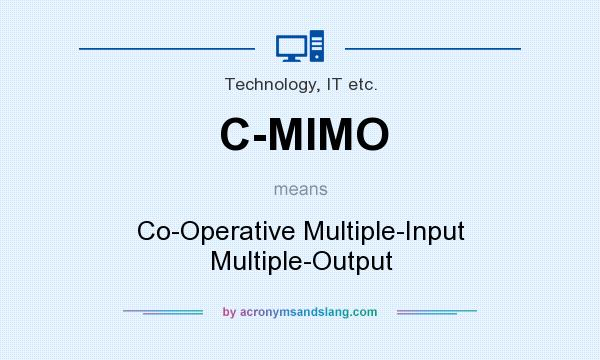 What does C-MIMO mean? It stands for Co-Operative Multiple-Input Multiple-Output