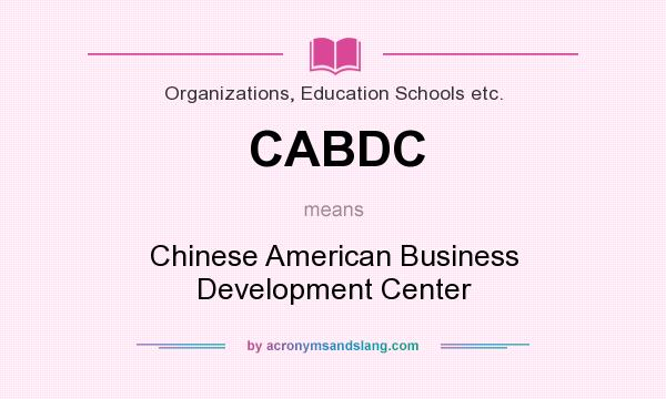 What does CABDC mean? It stands for Chinese American Business Development Center
