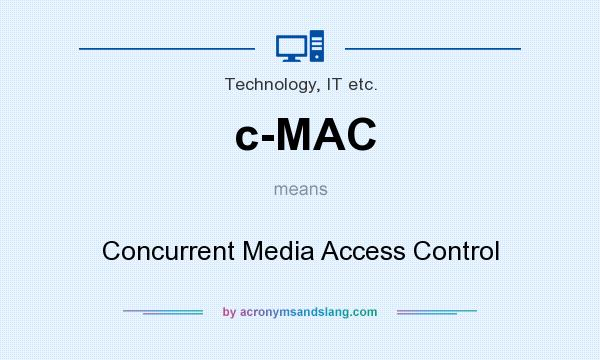 What does c-MAC mean? It stands for Concurrent Media Access Control