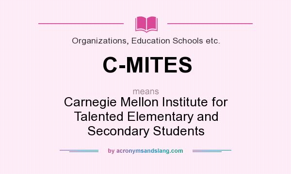 What does C-MITES mean? It stands for Carnegie Mellon Institute for Talented Elementary and Secondary Students