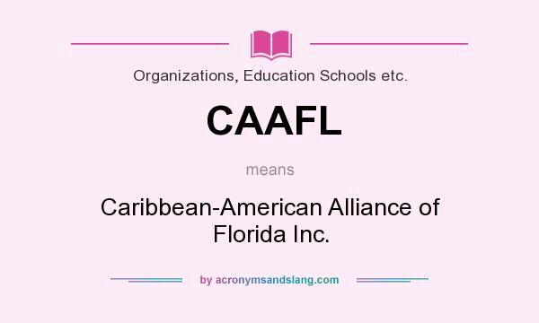 What does CAAFL mean? It stands for Caribbean-American Alliance of Florida Inc.