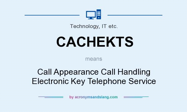 What does CACHEKTS mean? It stands for Call Appearance Call Handling Electronic Key Telephone Service