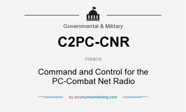 What does C2PC-CNR mean? It stands for Command and Control for the PC-Combat Net Radio