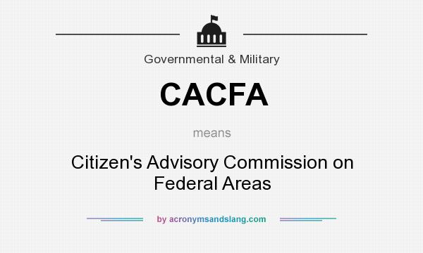 What does CACFA mean? It stands for Citizen`s Advisory Commission on Federal Areas